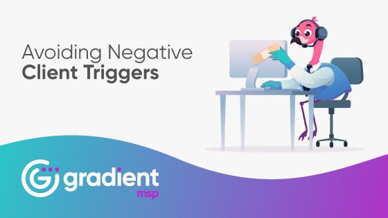 Avoiding Negative Client Triggers