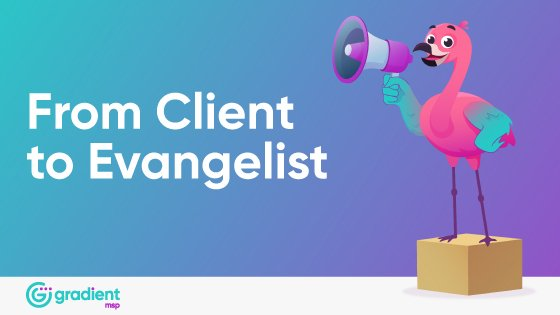 From Client to Evangelist